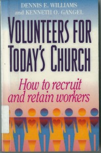 Volunteers for Today's Church: How to Recruit and Retain Workers (by Dennis Williams and Kenneth Gangel)